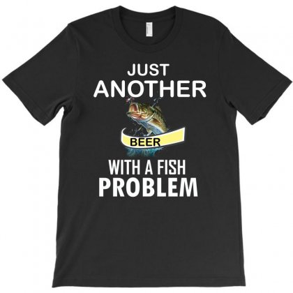 Just Another Beer With A Fish Problem T-shirt Designed By Cogentprint
