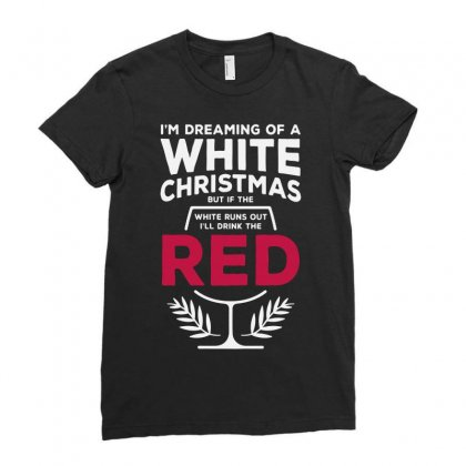 Dreaming Of A White Christmas Wine Funny Ladies Fitted T-shirt Designed By Enjang