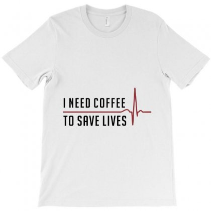 I Need Coffee, To Save Lives T-shirt Designed By Chris Ceconello
