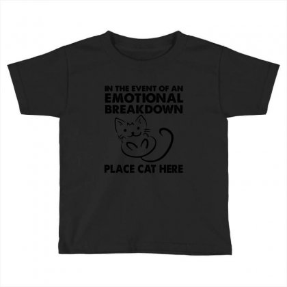 In The Event Of An Emotional Breakdown Place Cat Here Toddler T-shirt Designed By Hoainv