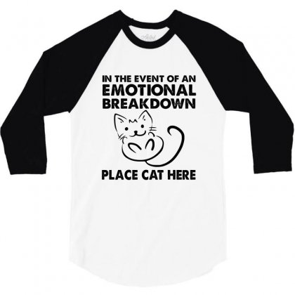 In The Event Of An Emotional Breakdown Place Cat Here 3/4 Sleeve Shirt Designed By Hoainv