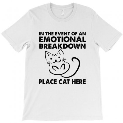 In The Event Of An Emotional Breakdown Place Cat Here T-shirt Designed By Hoainv