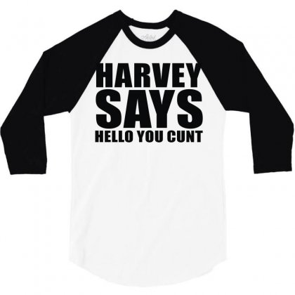 Harvey Says Hello You Cunt 3/4 Sleeve Shirt Designed By Teeshop