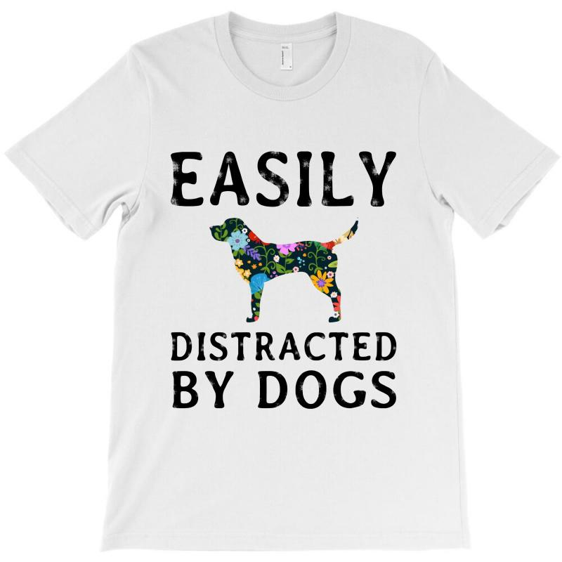 Easily Distracted By Dogs T-shirt | Artistshot