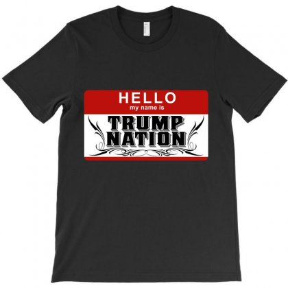 Hello My Name Is Trum Nation T-shirt Designed By Tiococacola