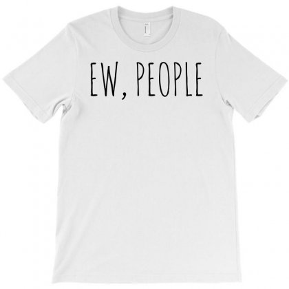 Ew, People Hipster Funny T-shirt Designed By Funtee