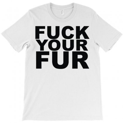 F  K Your Fur T-shirt Designed By Funtee