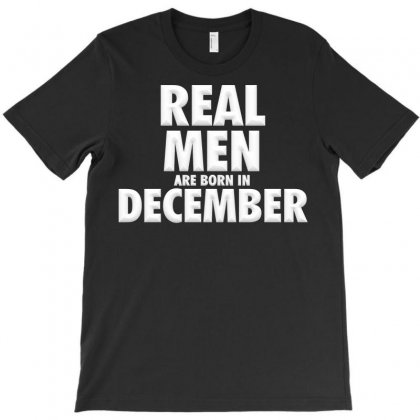 Real Men Are Born In December T-shirt Designed By Igun