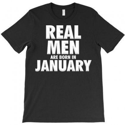 Real Men Are Born In January T-shirt Designed By Igun
