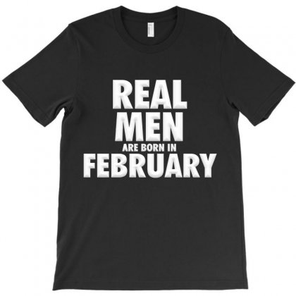 Real Men Are Born In February T-shirt Designed By Igun