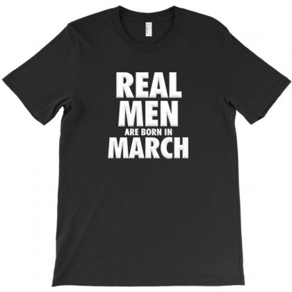 Real Men Are Born In March T-shirt Designed By Igun