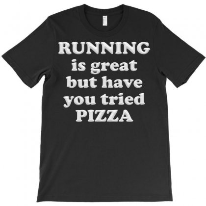 Running Is Great But Have You Tried Pizza T-shirt Designed By Igun
