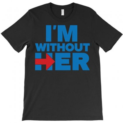 I'm Without Her T-shirt Designed By Rahmatika