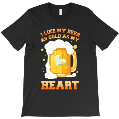 I Like My Beer As Cold As My Heart T-shirt Designed By Balqis Tees