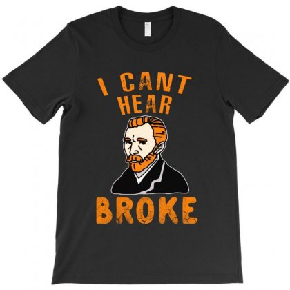I Cant Hear Broke T-shirt Designed By Balqis Tees