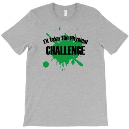 I'll Take The Physical Challenge T-shirt Designed By Erryshop