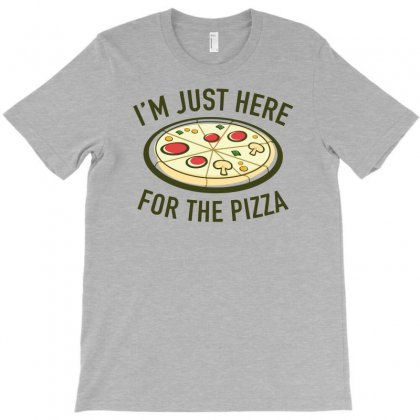 I'm Just Here For The Pizza T-shirt Designed By Erryshop