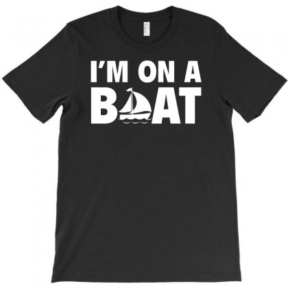I'm On A Boat T-shirt Designed By Erryshop