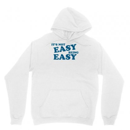 It's Not Easy Being Easy Unisex Hoodie Designed By Erryshop