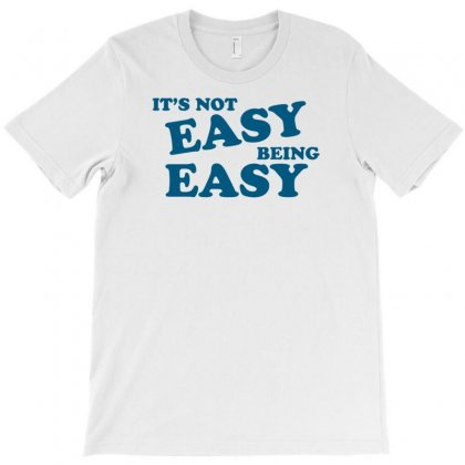 It's Not Easy Being Easy T-shirt Designed By Erryshop