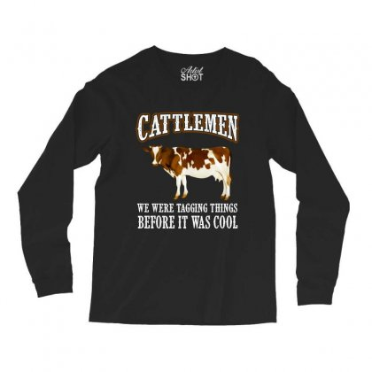 Cattlemen We Were Tagging Things Before It Was Cool Long Sleeve Shirts Designed By Hoainv
