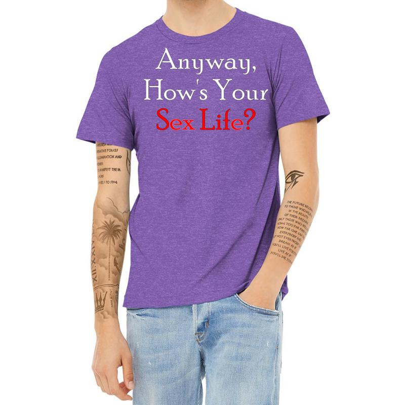Anyway, How's Your Sex Life Heather T-shirt | Artistshot