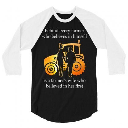 Behind Every Farmer Who Believes In Himself Is A Farmer's Wife Who Bel 3/4 Sleeve Shirt Designed By Hoainv