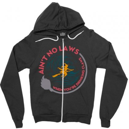 Halloween Witch Ain't No Laws You're Drinking Claws Zipper Hoodie Designed By Pinkanzee