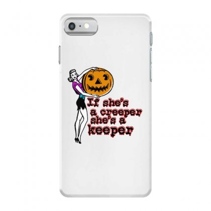 Halloween If Shes A Creeper Shes A Keeper Iphone 7 Case Designed By Pinkanzee