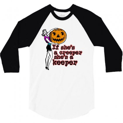 Halloween If Shes A Creeper Shes A Keeper 3/4 Sleeve Shirt Designed By Pinkanzee