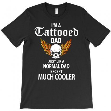 Flames I'm A Tattooed Dad, Like A Normal Dad Except Much Cooler T-shirt Designed By Funtee