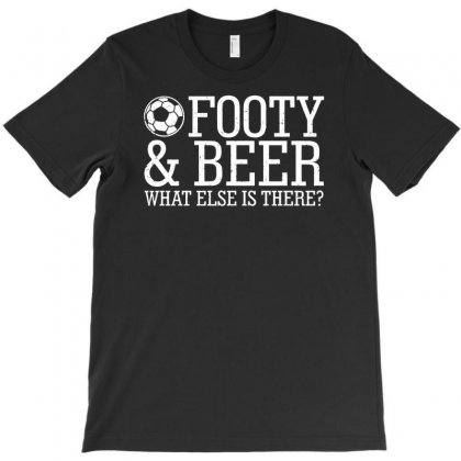 Footy & Beer What Else Is There T-shirt Designed By Funtee