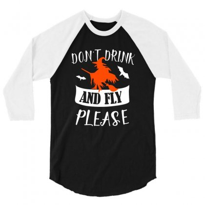 Don't Drink And Fly Please Halloween For Dark 3/4 Sleeve Shirt Designed By Pinkanzee
