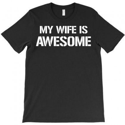 My Wife Is Awesome T-shirt Designed By Rahmatika