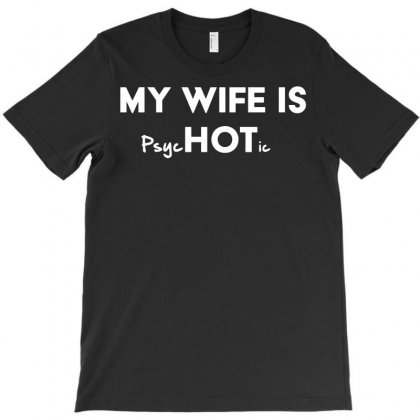 My Wife Is Psychotic T-shirt Designed By Rahmatika