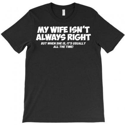 My Wife Isn't Always Right T-shirt Designed By Rahmatika