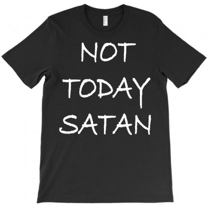 Not Today Satan T-shirt Designed By Rahmatika