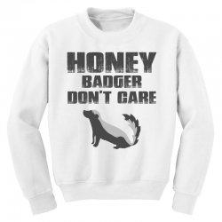 honey badger dont care Youth Sweatshirt | Artistshot
