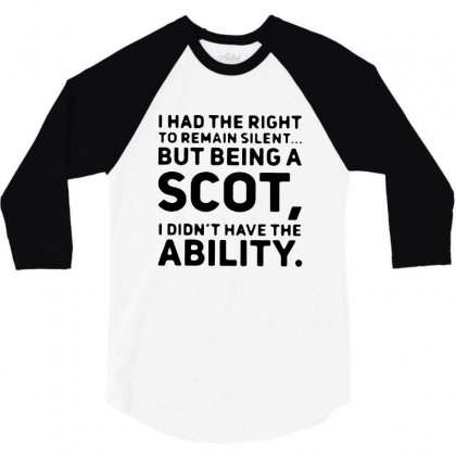 I Had The Right To Remain Silent But Being A Scot 3/4 Sleeve Shirt Designed By Ainazee Tees