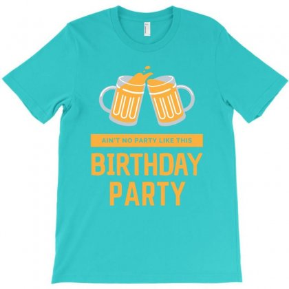 Ain't No Party Like This Birthday Party T-shirt Designed By Cogentprint