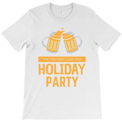 Ain't No Party Like This Holiday Party T-shirt Designed By Cogentprint