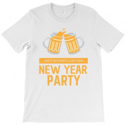 Ain't No Party Like This New Year Party T-shirt Designed By Cogentprint