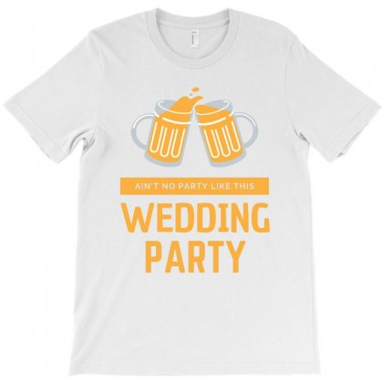 Ain't No Party Like This Wedding Party T-shirt Designed By Cogentprint