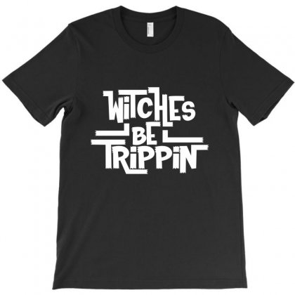 Halloween 2019 Witches Be Trippin T-shirt Designed By Tiococacola