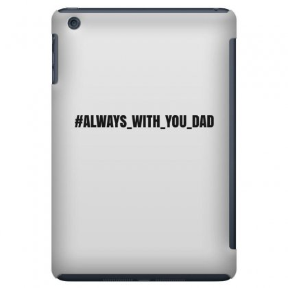 #always With You Dad Ipad Mini Case Designed By Mdk Art