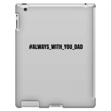 #always With You Dad Ipad 3 And 4 Case Designed By Mdk Art