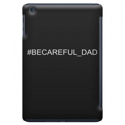 #becareful Dad Ipad Mini Case Designed By Mdk Art