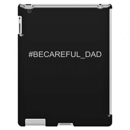 #becareful Dad Ipad 3 And 4 Case Designed By Mdk Art