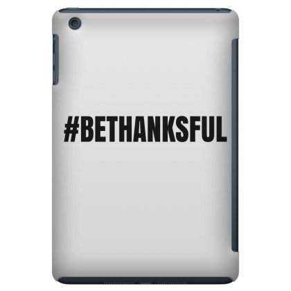 #bethanksful Ipad Mini Case Designed By Mdk Art