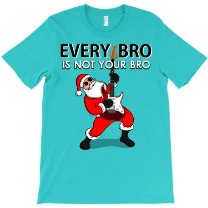 Every Bro Is Not Your Bro Santa Clause Christmas T-shirt Designed By Cogentprint